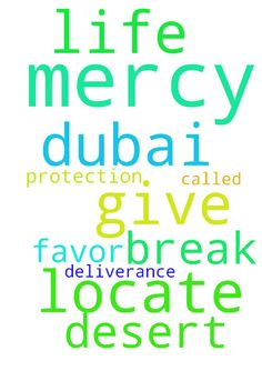 Prayer Request - Dear God , locate me in this desert called Dubai , Father have mercy on me , for I am about to give up on life , I pray for break through, favor ,mercy , deliverance and protection . Posted at: https://prayerrequest.com/t/nwW #pray #prayer #request #prayerrequest