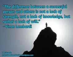 """""""The difference between a successful person and others is not a lack of strength, not a lack of knowledge, but rather a lack of will."""" ~Vince Lombardi  / LA Edwards http://laedwardswriter.wordpress.com"""