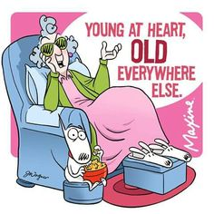 "Maxine on being ""young at heart"" Alter Humor, Old Age Humor, Aging Humor, Senior Humor, Aunty Acid, Young At Heart, Funny Cards, Funny Cartoons, Funny Emoticons"
