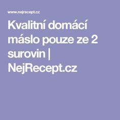 Kvalitní domácí máslo pouze ze 2 surovin | NejRecept.cz