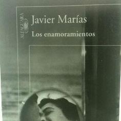 """¿Cuál es el estado del enamoramiento?, ¿es un estado de acciones nobles y desinteresadas o de desmanes y ruindades? """"Los Enamoramientos"""", Javier Marías."""
