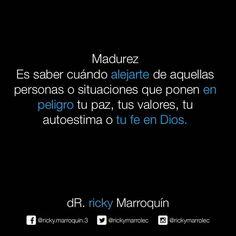 Dr. Ricky Marroquin   Madurez Es, Saber Alejarte de Aquellas Personas o Situaciones Que Ponen En Peligro Tu Paz, Tus Valores, Tu Autoestima o Tu Fe En Dios
