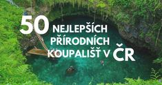 50x nejlepší přírodní koupaliště v ČR roku 2018 Czech Republic, Van Life, Prague, Wonderful Places, Travel Tips, Activities, World, Nature, Traveling