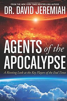 Agents of the Apocalypse: A Riveting Look at the Key Players of the End Times by David Jeremiah - Available 10/7/14