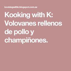 Kooking with K: Volovanes rellenos de pollo y champiñones.