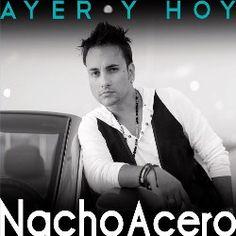#AyerYHoy Es El Nuevo Album de #NachoAcero