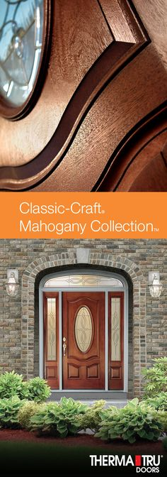 Classic-Craft Mahogany Collection premium fiberglass doors offer rich, warm wood tones in authentic Honduran Mahogany, especially suited for European, Victorian and Colonial homes.