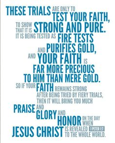 1 Peter 1:7 GWT, The purpose of these troubles is to test your faith as fire tests how genuine gold is. Your faith is more precious than gold, and by passing the test, it gives praise, glory, and honor to God. This will happen when Jesus Christ appears again.