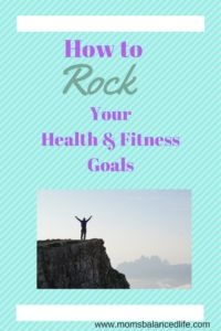 How to Rock your health and fitness goals