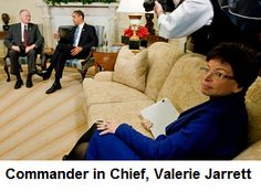 """Aug 5 2013 ***must read*** : BREAKING! Benghazi Bombshell: Valerie Jarrett, Commander in Chief...The military-order, not to initiate action, saving our men in Benghazi, was issued by the President's Advisor, Valerie Jarrett.  And this is a """"phony"""" scandal?"""