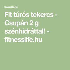Fit túrós tekercs - Csupán 2 g szénhidráttal! - fitnesslife.hu