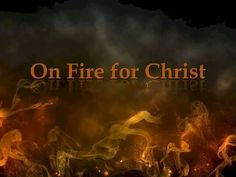 On Fire for Christ!