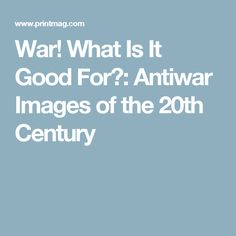 War! What Is It Good For?: Antiwar Images of the 20th Century