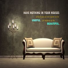 HAVE NOTHING IN YOUR HOUSES which you do not know to be  USEFUL or believe to be BEAUTIFUL. ☞ http://madscreations.in #interiordesign