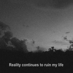 """""""Reality continues to ruin my life"""" quote Sad Quotes, Movie Quotes, Qoutes, Verse, How I Feel, Deep Thoughts, Negative Thoughts, Wise Words, Decir No"""
