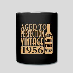 1956 Aged To Perfection Just like fine wine Birthday gift Coffee Mugs and t-shirts. 60th Birthday Ideas For Mom Party, 60th Birthday Theme, 60th Birthday Quotes, Wine Birthday, Birthday Shirts, Birthday Cakes, Wine Tasting Party, Like Fine Wine, Aged To Perfection