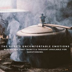 The Body's uncomfortable emotions remind you that there's a thought available for questioning. ~ Byron Katie