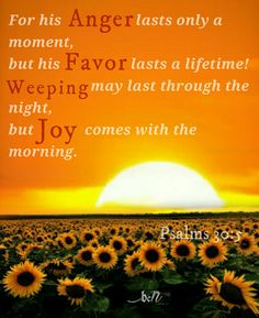 Joy comes with the morning   Psalms 30:5