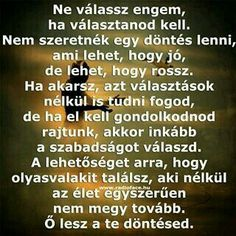 """Ne válassz engem, ha választanod kell..."" Sign Quotes, Motivational Quotes, Inspirational Quotes, Staying Positive, Good Thoughts, Picture Quotes, Karma, Favorite Quotes, Periodic Table"