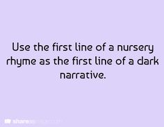 Use the first line of a nursery rhyme as the first line of a dark narrative.