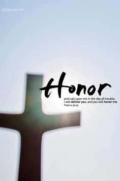 Honor and call upon Me in the day of trouble; I will deliver you, and you will honor Me ~Psalms 50:15