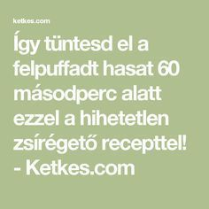 Így tüntesd el a felpuffadt hasat 60 másodperc alatt ezzel a hihetetlen zsírégető recepttel! - Ketkes.com Way Of Life, Food And Drink, Math Equations, Drinks, Healthy, Fitness, Kitchen, Therapy, Drinking