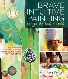 Brave Intuitive Painting - Let Go, Be Bold, Unfold boek
