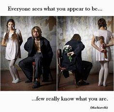 """""""Todos vêem o que tu aparentas ser, poucos percebem aquilo que tu és."""" Maquiavel"""