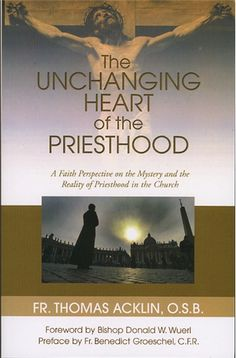 The Unchanging Heart of the Priesthood: A Faith Perspective on the Reality and Mystery of Priesthood in the Church  #book  $13.95 #catholic