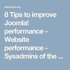 8 Tips to improve Joomla! performance - Website performance - Sysadmins of the North