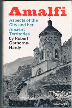 Amalfi: Aspects of the City and her Ancient Territories, Robert Gathorne-Hardy