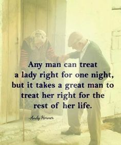 Any man Can treat a lady right for one night .But iT takes a great man to treat her right for the rest of her life Quotable Quotes, Wisdom Quotes, True Quotes, Great Quotes, Words Quotes, Quotes To Live By, Motivational Quotes, Inspirational Quotes, Sayings