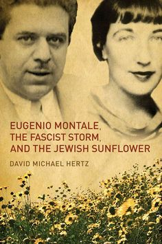 Eugenio Montale, the fascist storm and the Jewish sunflower / David Michael Hertz.