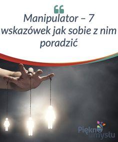 Manipulator - 7 wskazówek jak sobie z nim poradzić - Piękno umysłu Good To Know, Resume, Wisdom, Day, Blog, Movie Posters, Life, Film Poster, Blogging
