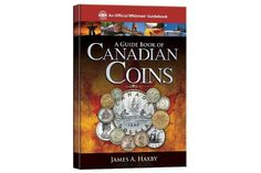 """The """"Bible"""" on Canadian Coins: A Guide Book of Canadian Coins and Tokens by James A. Haxby, First edition"""