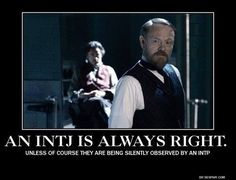 ...unless they are being silently observed by an INTP. : INTP