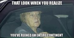 Merkel- she's another liberal. She's going to ruin her country with all those refugees.