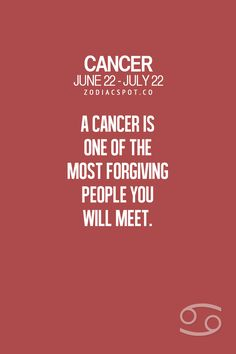 Cancer Zodiac Sign one of the most forgiving people you will meet.