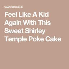 Feel Like A Kid Again With This Sweet Shirley Temple Poke Cake
