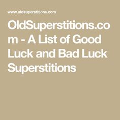 General Chinese Superstitions for Good and Bad Luck. Like any culture, the Chinese have certain superstitions that are related to good and bad luck. These superstitions come in a variety of forms and can relate to specific kinds of luck, like energy or love, rather than general good or bad luck. The Chinese believe that good luck can be found in pairs.