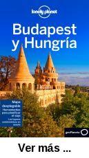 Budapest y Hungría / edición escrita y documentada por Steve Fallon, Anna  Kaminski.. -- 6ª ed.. -- Barcelona : GeoPlaneta, 2017.