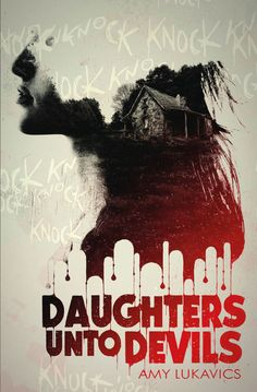 Daughters Unto Devils - Amy Lukavics, UK (from: http://www.sugarscape.com/bookclub/news/a1079923/daughters-unto-devils-amy-lukavics/)