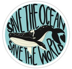Aesthetic stickers - 'Save the Ocean Save the World' Sticker by Meg Mindlin – Aesthetic stickers Save Planet Earth, Save Our Earth, Love The Earth, Save The Planet, Tumblr Stickers, Cool Stickers, Laptop Stickers, Design Poster, Graphic Design