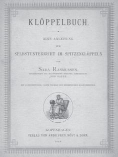 Rasmussen, Sara. Kloeppelbuch: Eine Anleitung zum Selbstunterricht im Spitzenkloeppeln [Book of Bobbin Lace; Self-instructions for Bobbin Lace Making], Host; Kopenhagen, 1884, 68 pages  Patterns in back.