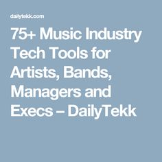 75+ Music Industry Tech Tools for Artists, Bands, Managers and Execs – DailyTekk