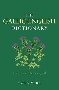 "Read ""The Gaelic-English Dictionary"" by Colin B. Mark available from Rakuten Kobo. This book fulfils a keenly-felt need for a modern, comprehensive dictionary of Scottish Gaelic into English. Gaelic Symbols, Gaelic Words, Scottish Gaelic, Scottish Clans, Scottish Phrases, Irish Language, Irish Culture, English Dictionaries, Irish Celtic"