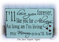 I'll Love You Forever, I'll Like You For Always As Long As I'm Living My Mommy You'll Be Wood Sign
