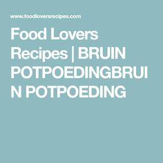 Food Lovers Recipes | BRUIN POTPOEDINGBRUIN POTPOEDING