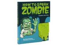 A guidebook on speaking zombie for those who'd rather assimilate than exterminate