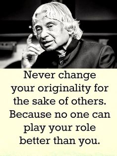 Never change your originality for the sake of others. Because no one can play your role better than you. Apj Quotes, Motivational Picture Quotes, Inspirational Quotes About Success, Qoutes, Quotations, Motivational Thoughts, Friend Quotes, Good Thoughts Quotes, Good Life Quotes